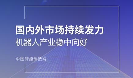 国内外市场持续发力 机器人产业稳中向好
